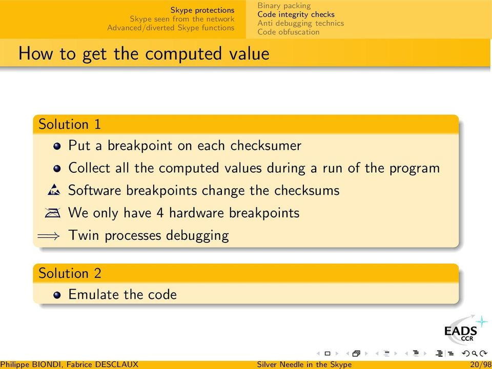 of the program J Software breakpoints change the checksums ² We only have 4 hardware breakpoints = Twin
