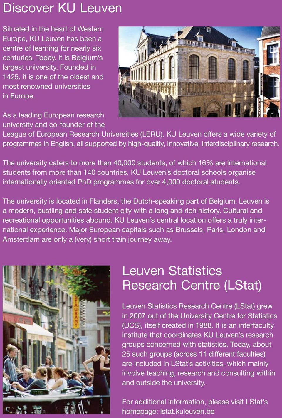 As a leading European research university and co-founder of the League of European Research Universities (LERU), KU Leuven offers a wide variety of programmes in English, all supported by