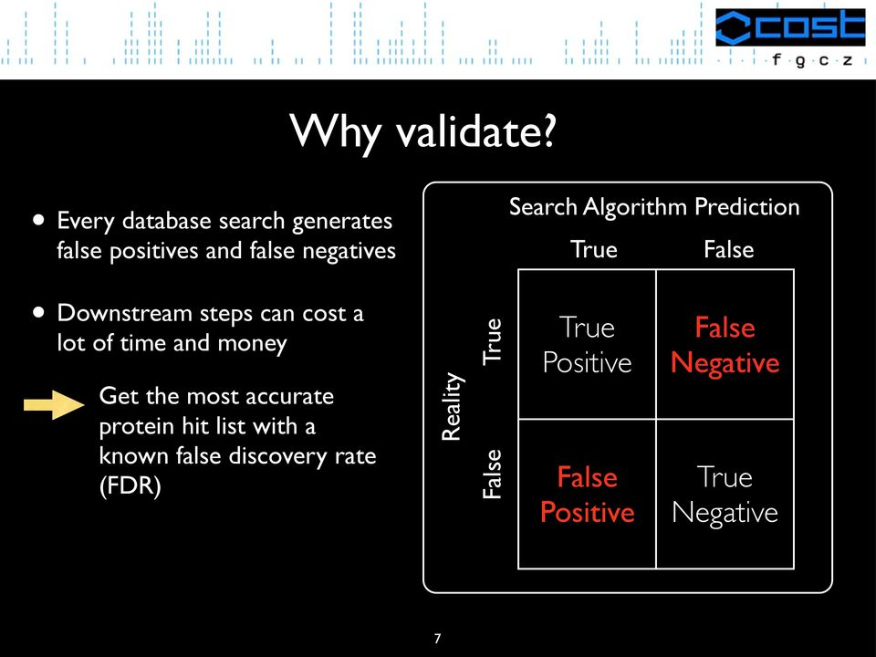 Algorithm Prediction True False Downstream steps can cost a lot of time and money