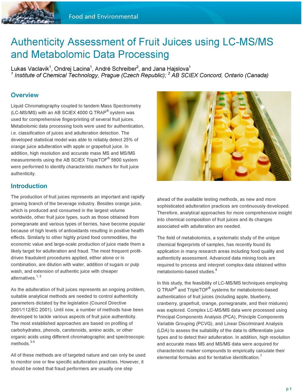 comprehensive fingerprinting of several fruit juices. Metabolomic data processing tools were used for authentication, i.e. classification of juices and adulteration detection.