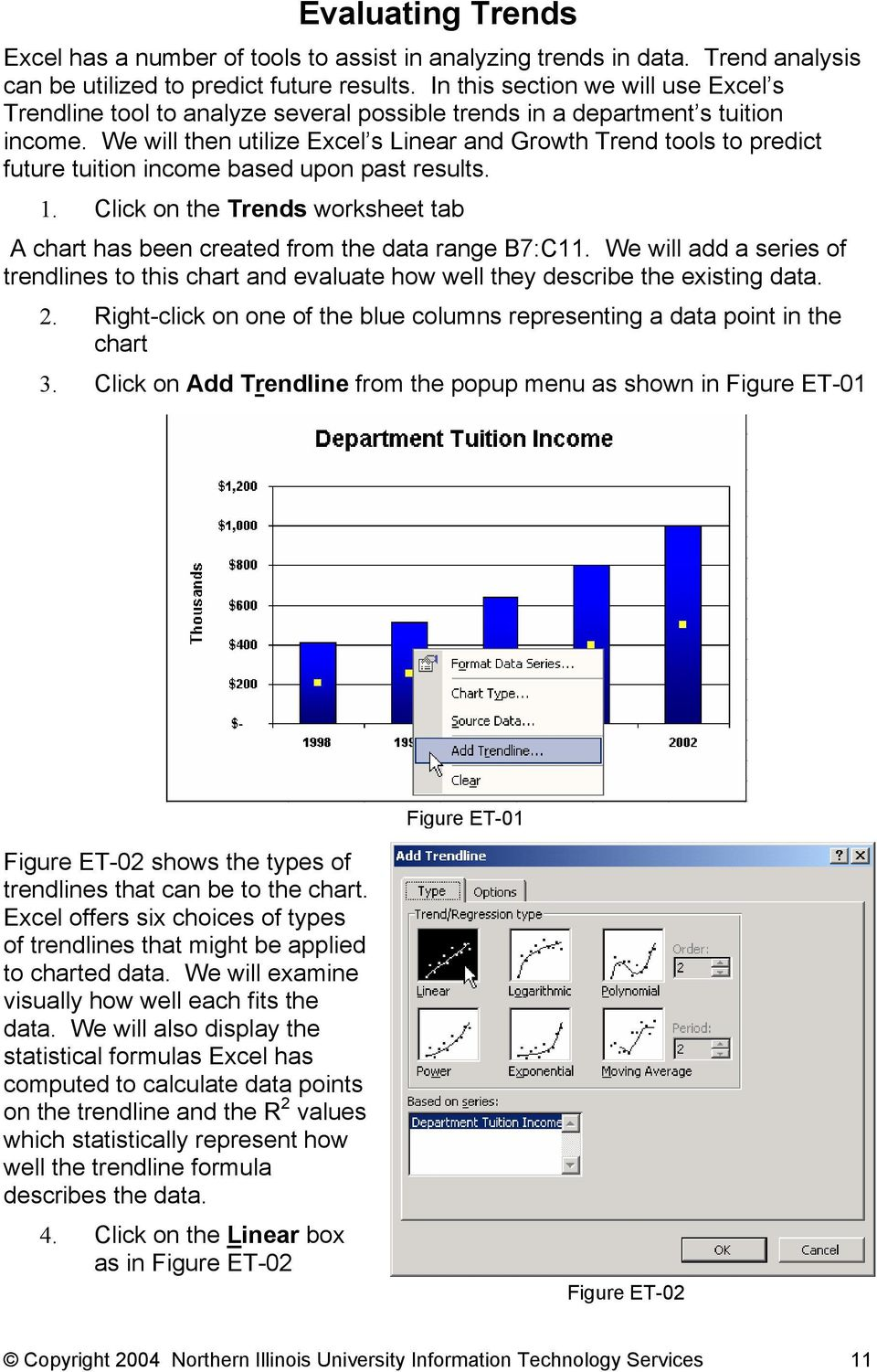 We will then utilize Excel s Linear and Growth Trend tools to predict future tuition income based upon past results. 1.
