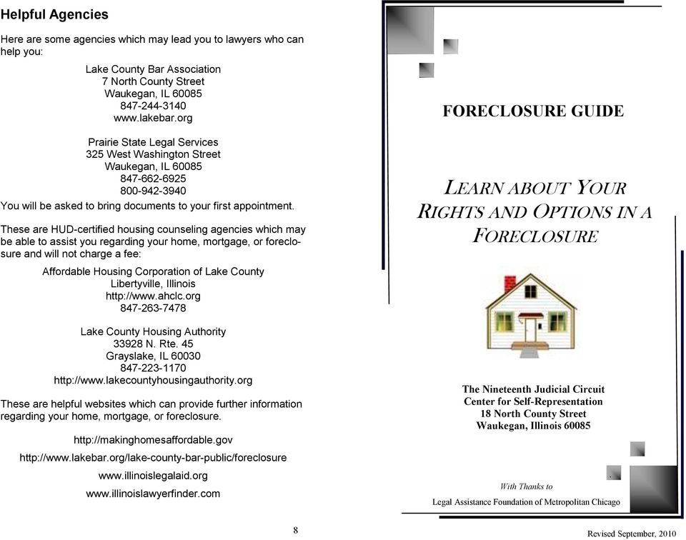 These are HUD-certified housing counseling agencies which may be able to assist you regarding your home, mortgage, or foreclosure and will not charge a fee: Affordable Housing Corporation of Lake