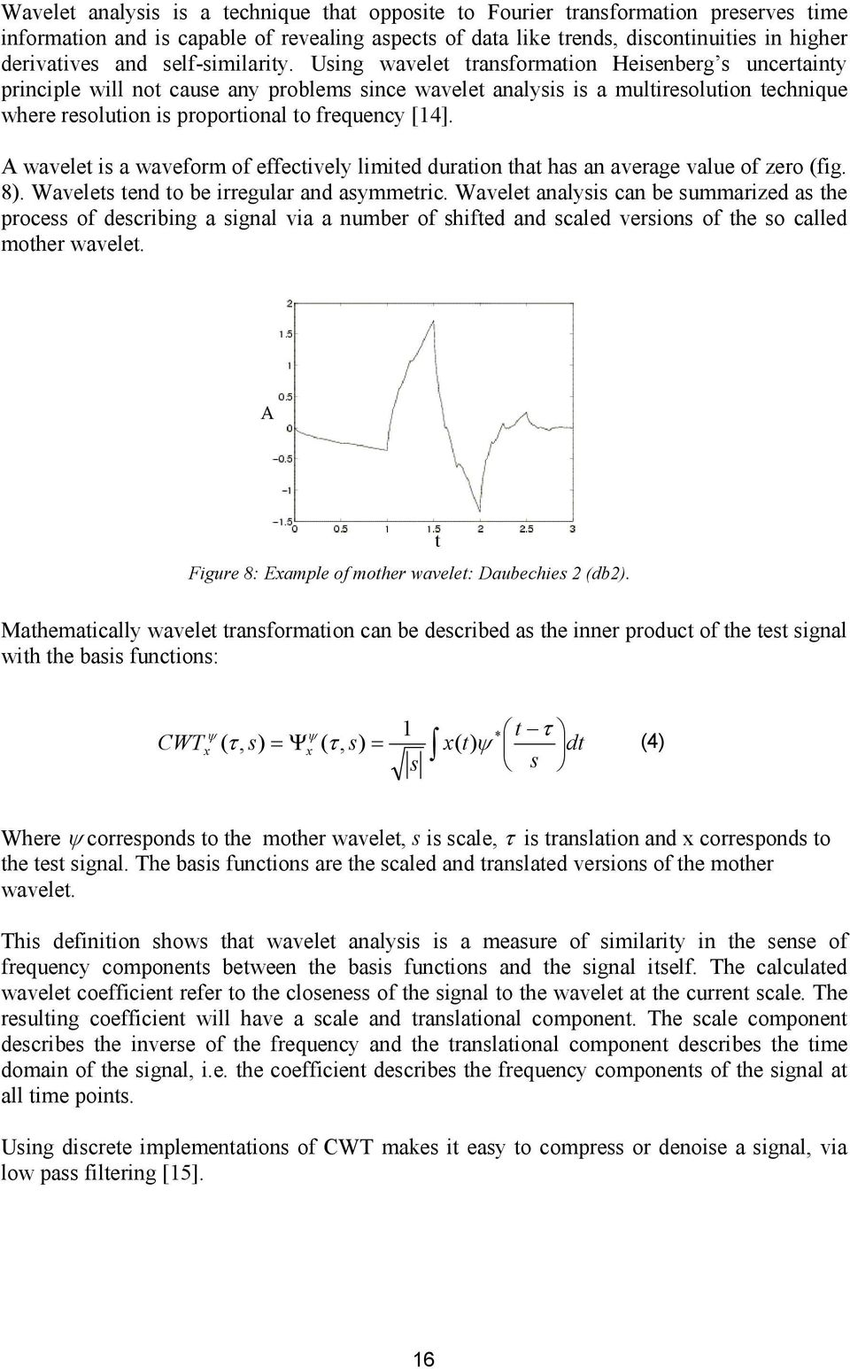 Using wavelet transformation Heisenberg s uncertainty principle will not cause any problems since wavelet analysis is a multiresolution technique where resolution is proportional to frequency [14].