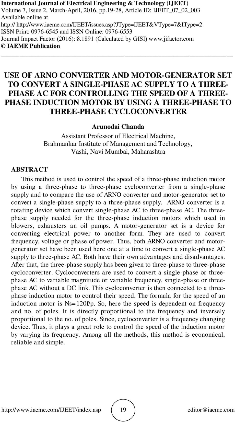 com IAEME Publication USE OF ARNO CONVERTER AND MOTOR-GENERATOR SET TO CONVERT A SINGLE-PHASE AC SUPPLY TO A THREE- PHASE AC FOR CONTROLLING THE SPEED OF A THREE- PHASE INDUCTION MOTOR BY USING A