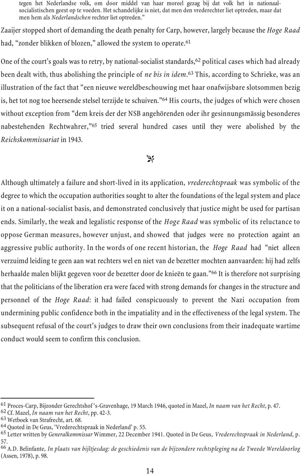 Zaaijer stopped short of demanding the death penalty for Carp, however, largely because the Hoge Raad had, zonder blikken of blozen, allowed the system to operate.