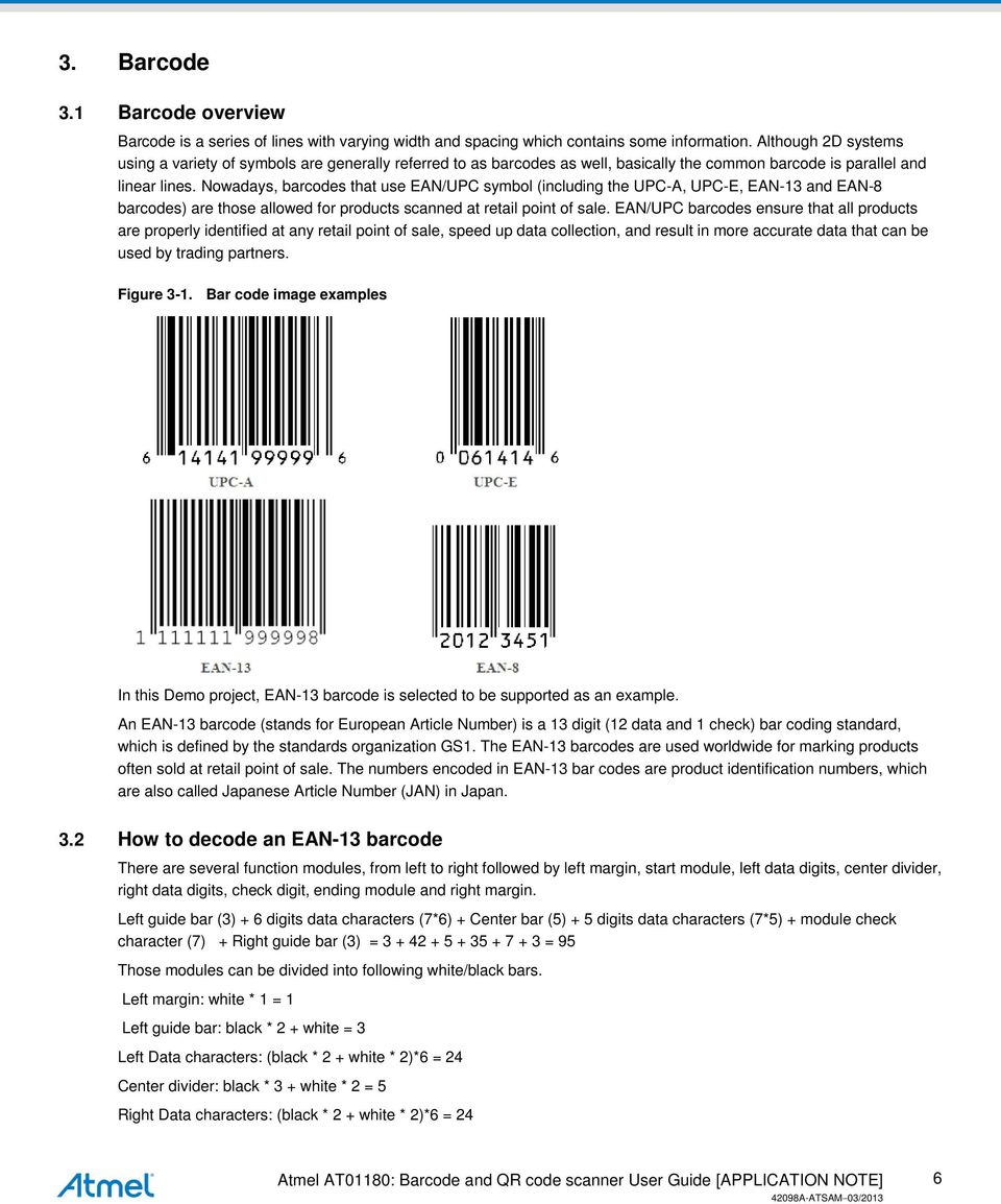 Nowadays, barcodes that use EAN/UPC symbol (including the UPC-A, UPC-E, EAN-13 and EAN-8 barcodes) are those allowed for products scanned at retail point of sale.
