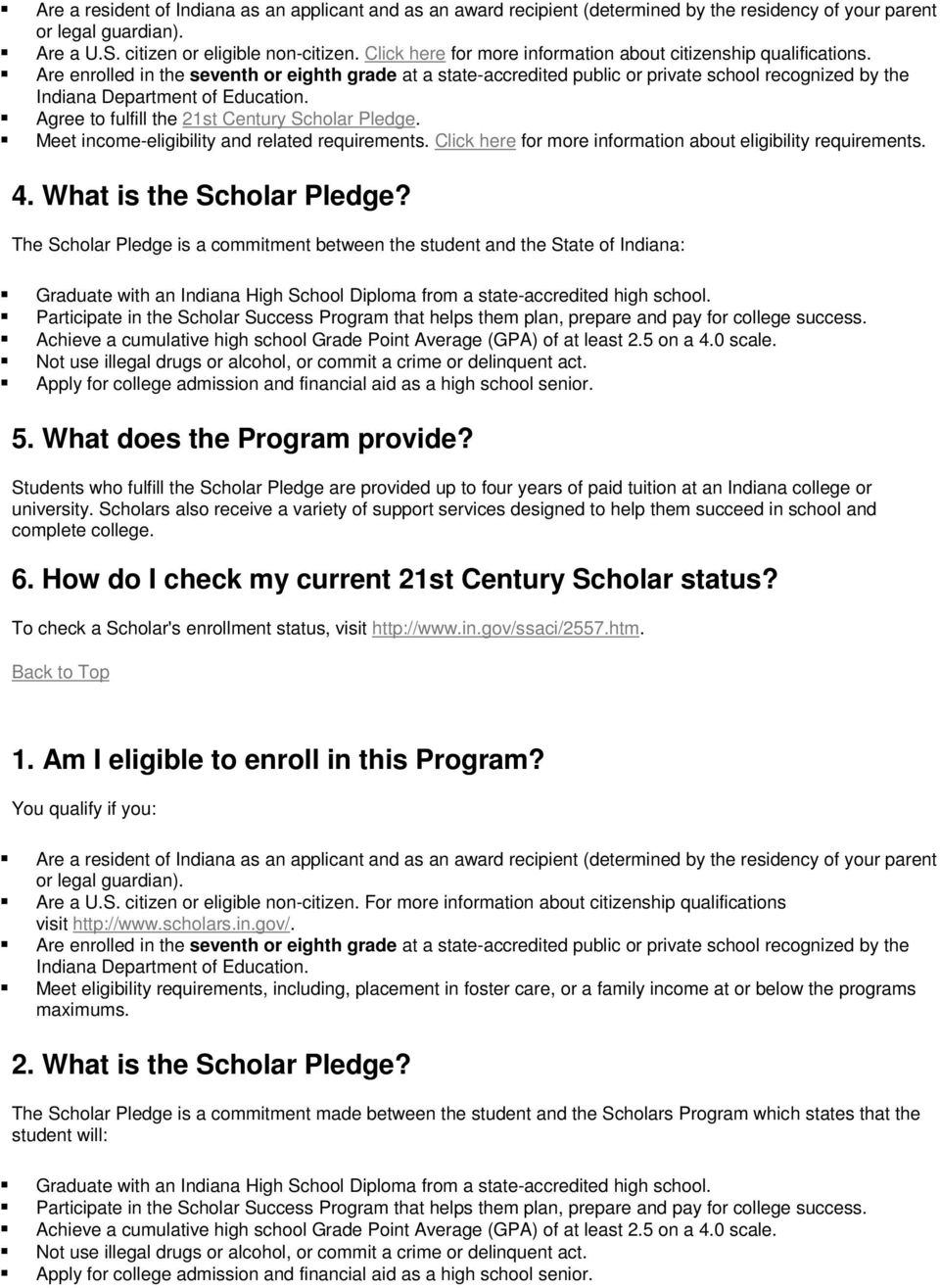Are enrolled in the seventh or eighth grade at a state-accredited public or private school recognized by the Indiana Department of Education. Agree to fulfill the 21st Century Scholar Pledge.