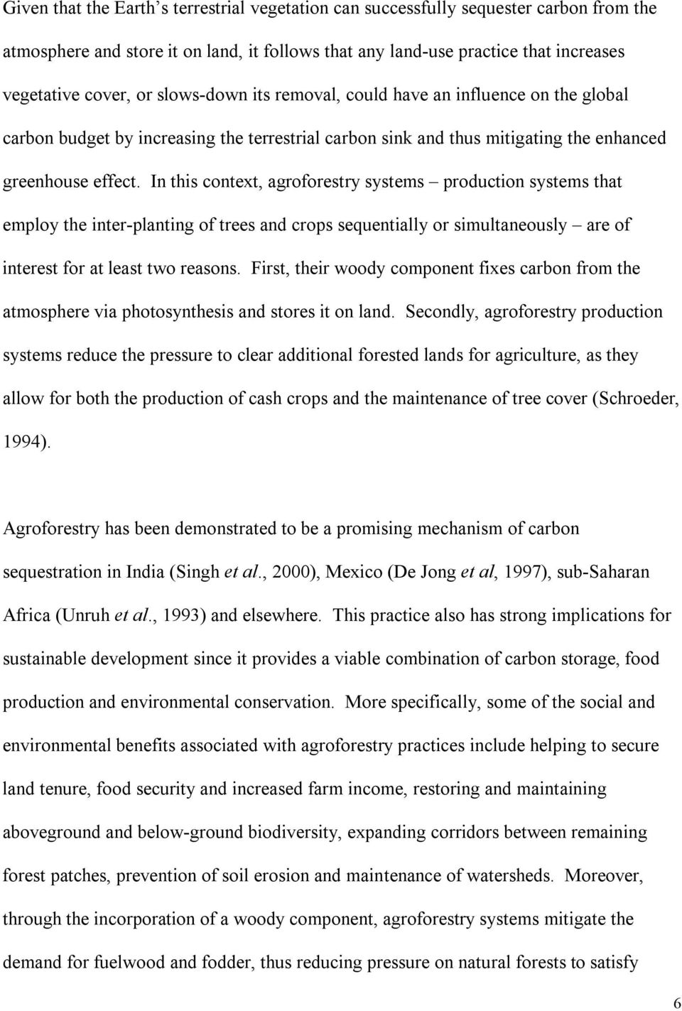 In this context, agroforestry systems production systems that employ the inter-planting of trees and crops sequentially or simultaneously are of interest for at least two reasons.