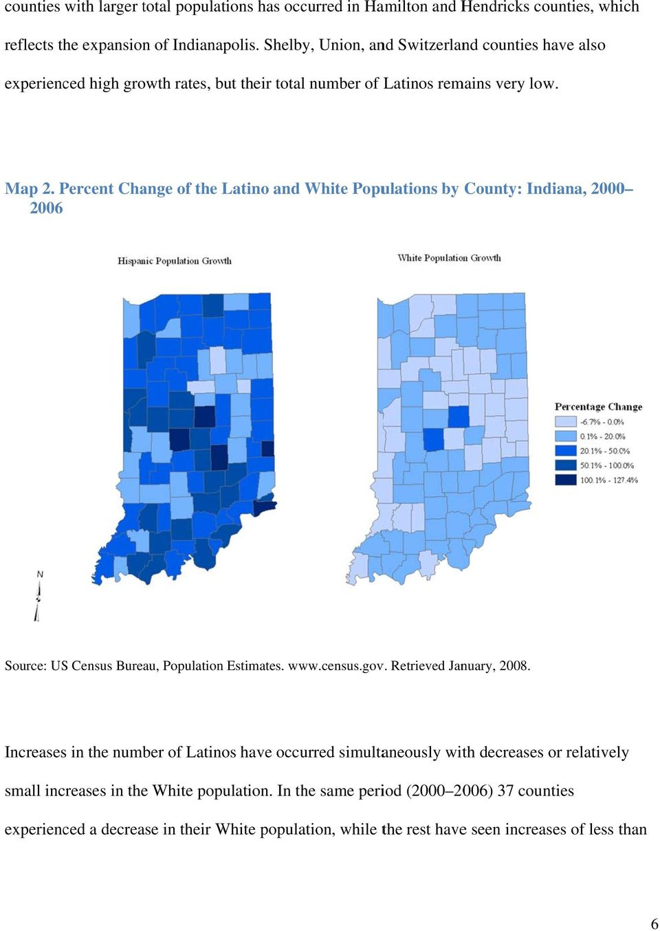Percent Change of the Latino and White Populations by County: Indiana, 2000 2006 Source: US Census Bureau, Population Estimates. www.census.gov. Retrieved January, 2008.