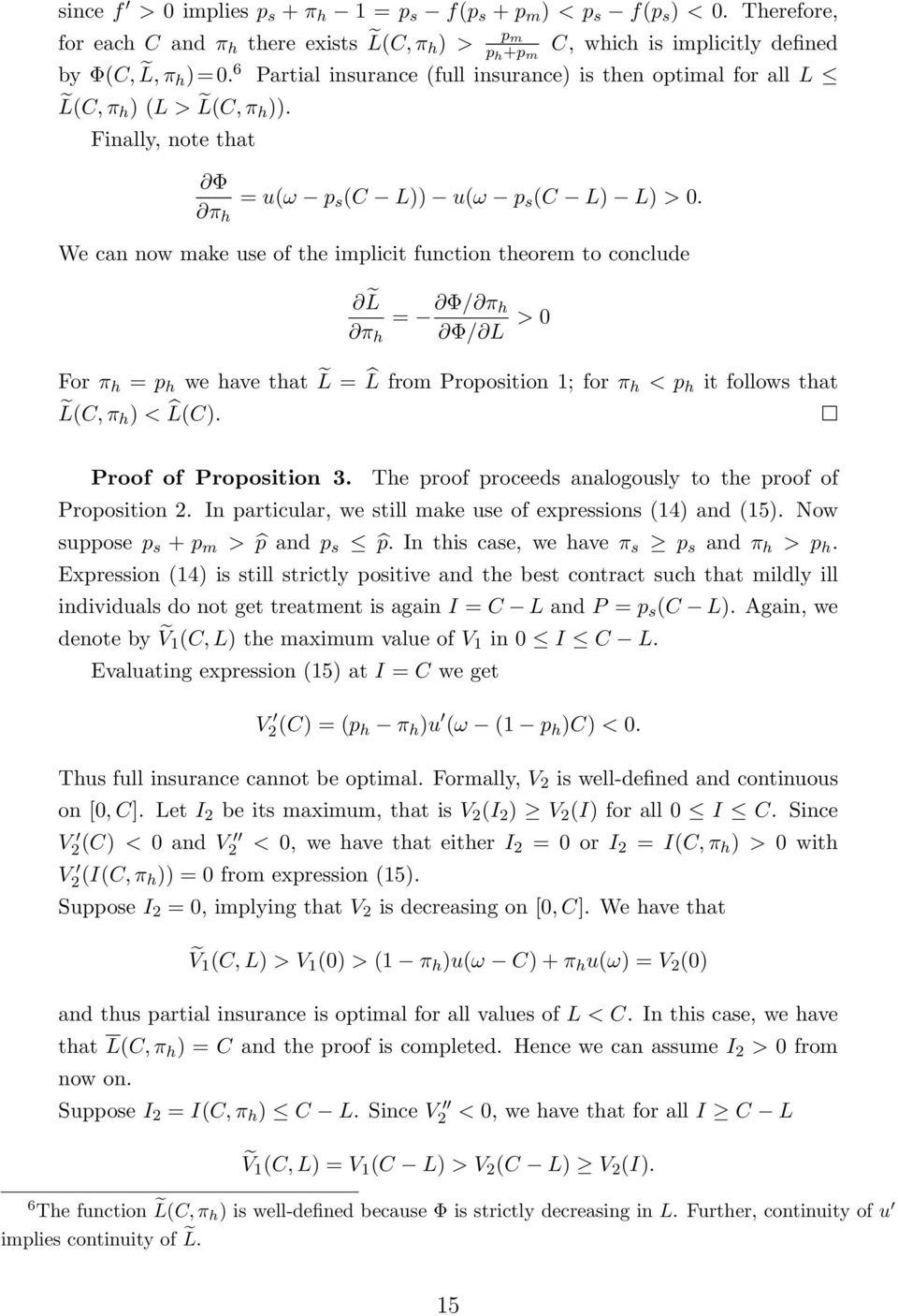 We can now make use of the implicit function theorem to conclude L π h = Φ/ π h Φ/ L > 0 For π h = p h we have that L = L from Proposition 1; for π h < p h it follows that L(C, π h ) < L(C).