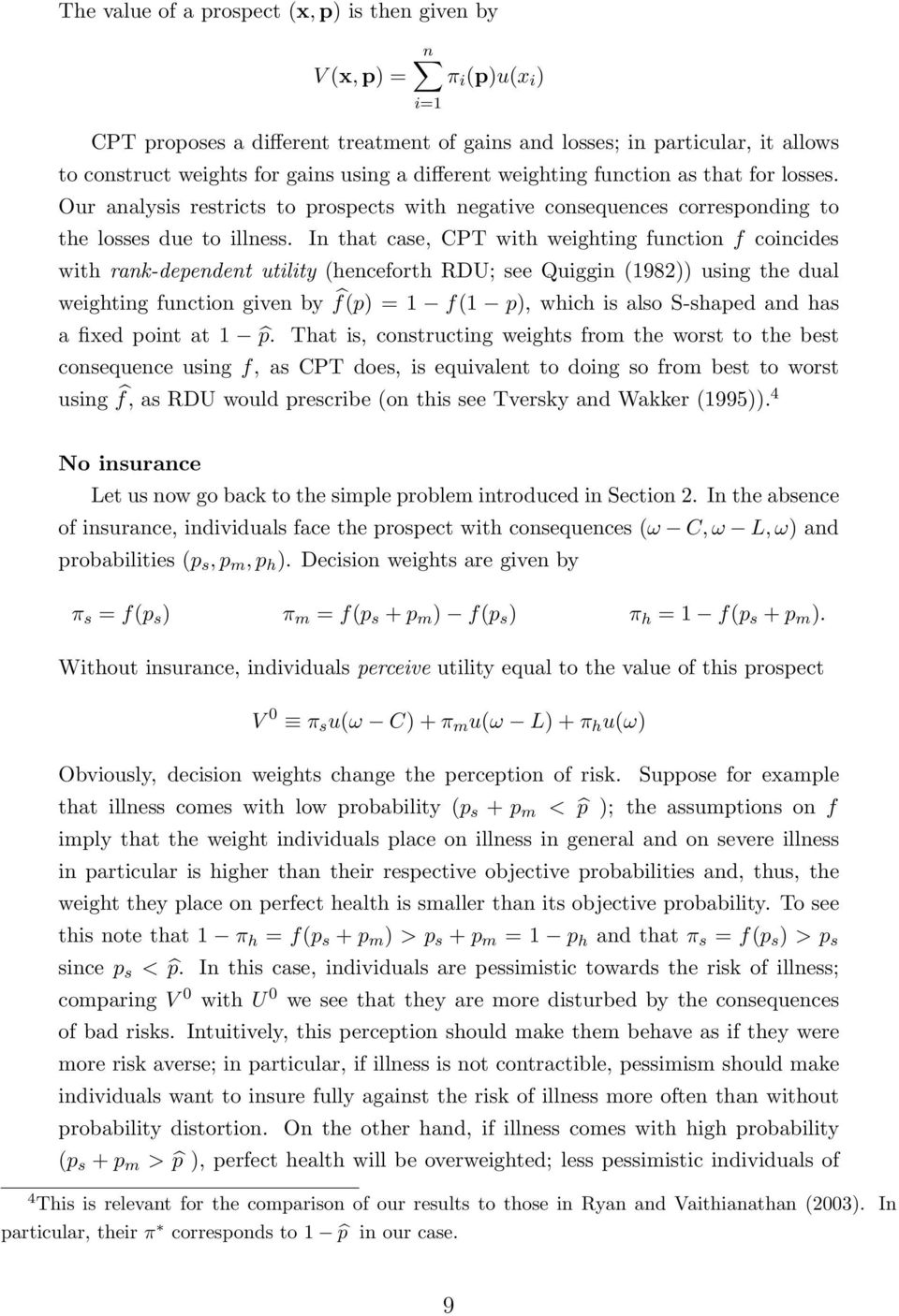 In that case, CPT with weighting function f coincides with rank-dependent utility (henceforth RDU; see Quiggin (1982)) using the dual weighting function given by f(p) = 1 f(1 p), which is also