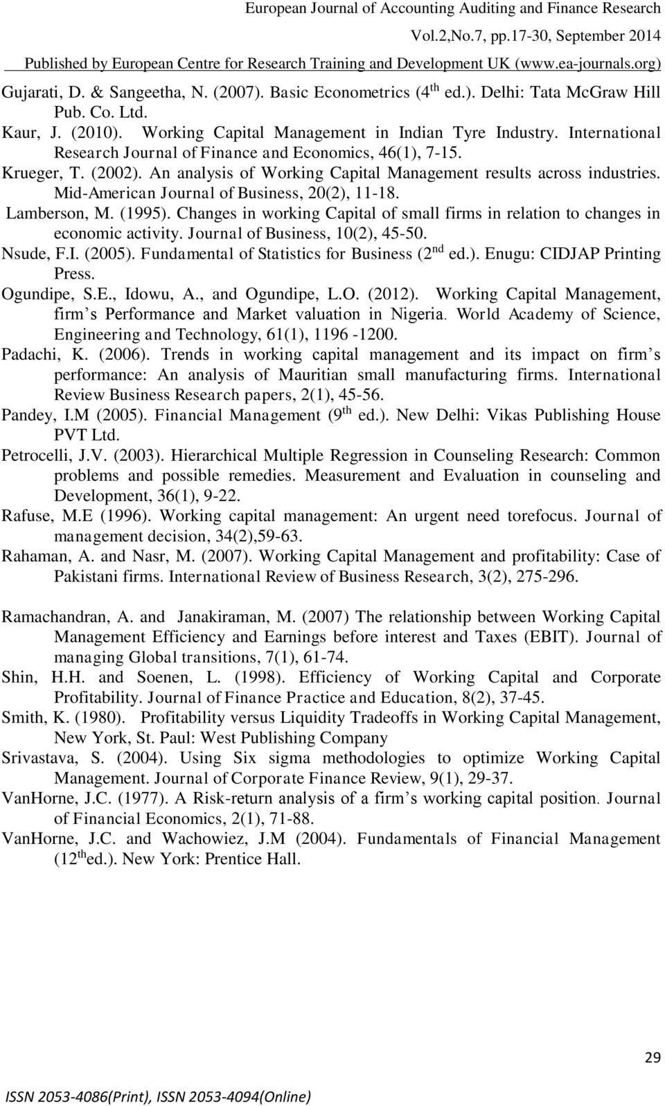 Mid-American Journal of Business, 20(2), 11-18. Lamberson, M. (1995). Changes in working Capital of small firms in relation to changes in economic activity. Journal of Business, 10(2), 45-50.