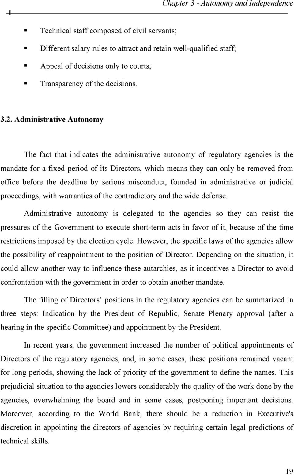 Administrative Autonomy The fact that indicates the administrative autonomy of regulatory agencies is the mandate for a fixed period of its Directors, which means they can only be removed from office