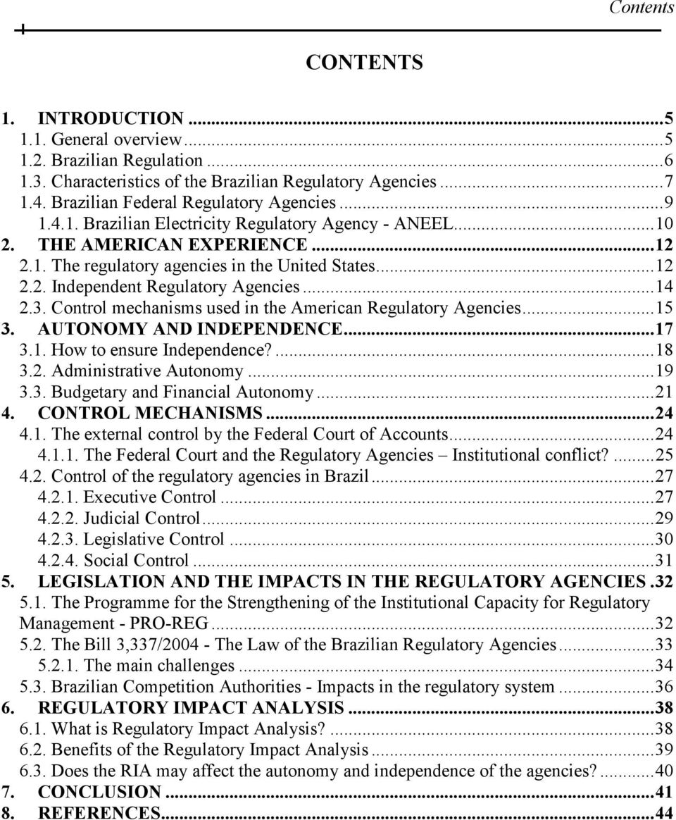 Control mechanisms used in the American Regulatory Agencies...15 3. AUTONOMY AND INDEPENDENCE...17 3.1. How to ensure Independence?...18 3.2. Administrative Autonomy...19 3.3. Budgetary and Financial Autonomy.