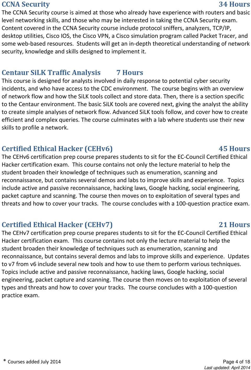 Content covered in the CCNA Security course include protocol sniffers, analyzers, TCP/IP, desktop utilities, Cisco IOS, the Cisco VPN, a Cisco simulation program called Packet Tracer, and some web