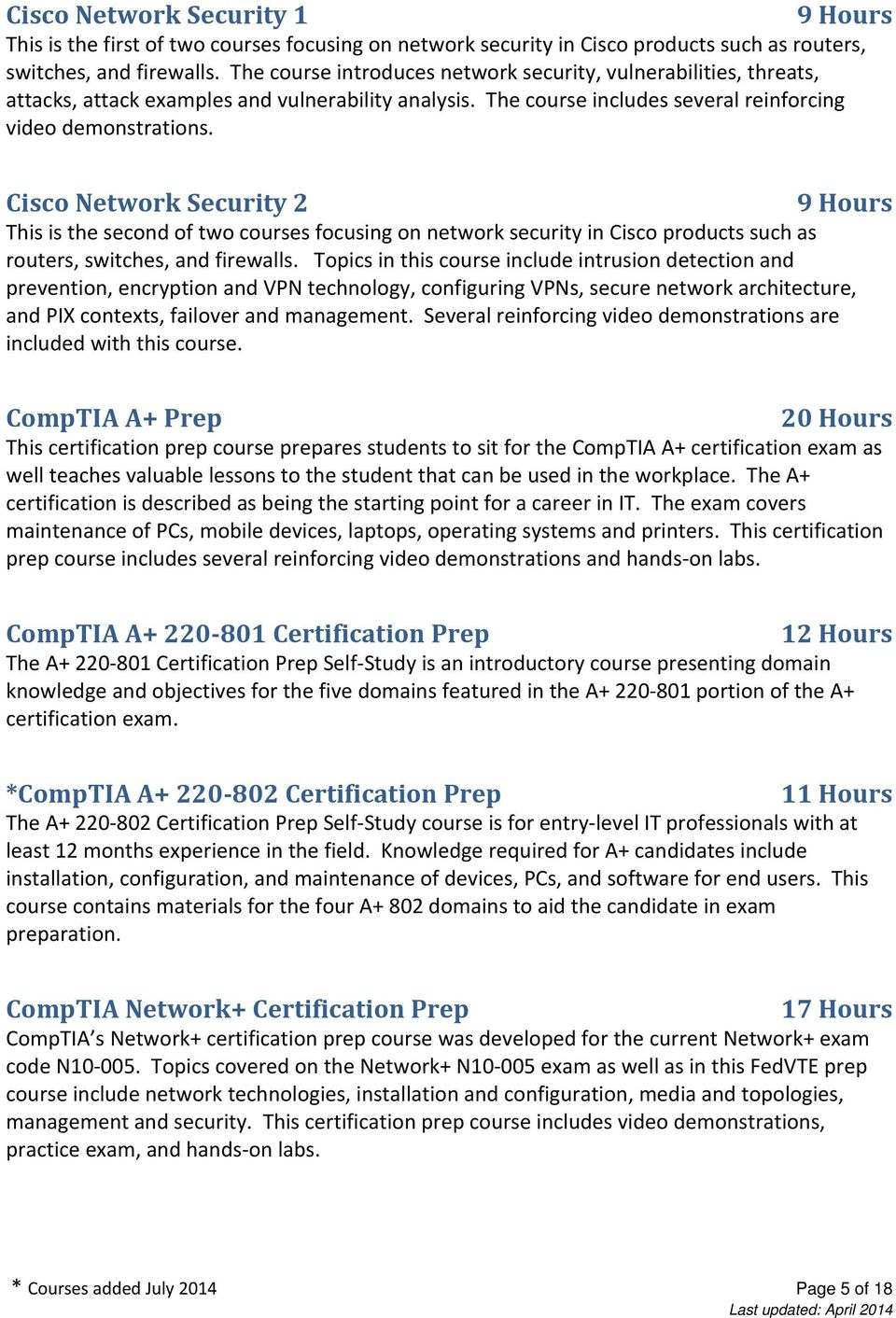 Cisco Network Security 2 9 Hours This is the second of two courses focusing on network security in Cisco products such as routers, switches, and firewalls.