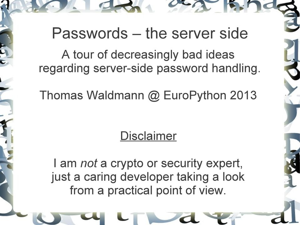Thomas Waldmann @ EuroPython 2013 Disclaimer I am not a crypto