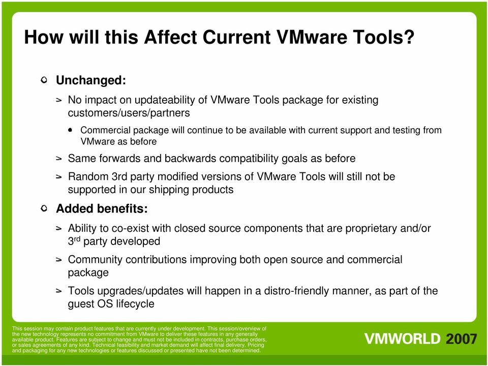 testing from VMware as before Same forwards and backwards compatibility goals as before Random 3rd party modified versions of VMware Tools will still not be supported in our