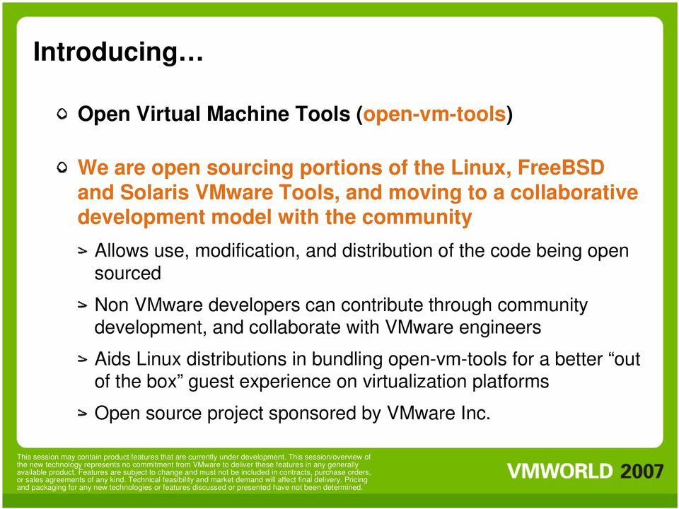 Non VMware developers can contribute through community development, and collaborate with VMware engineers Aids Linux distributions in