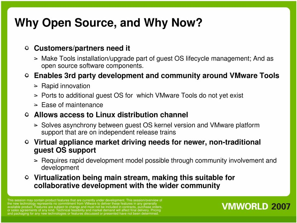 distribution channel Solves asynchrony between guest OS kernel version and VMware platform support that are on independent release trains Virtual appliance market driving needs for newer,