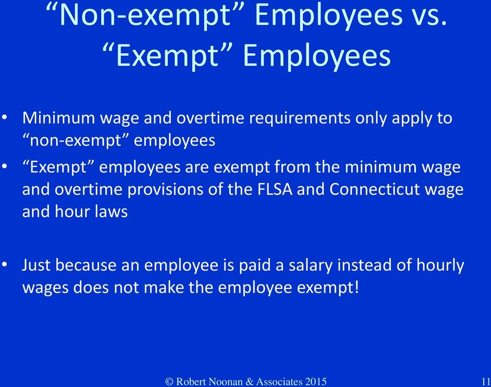 Exempt employees are exempt from the minimum wage and overtime provisions of the FLSA and