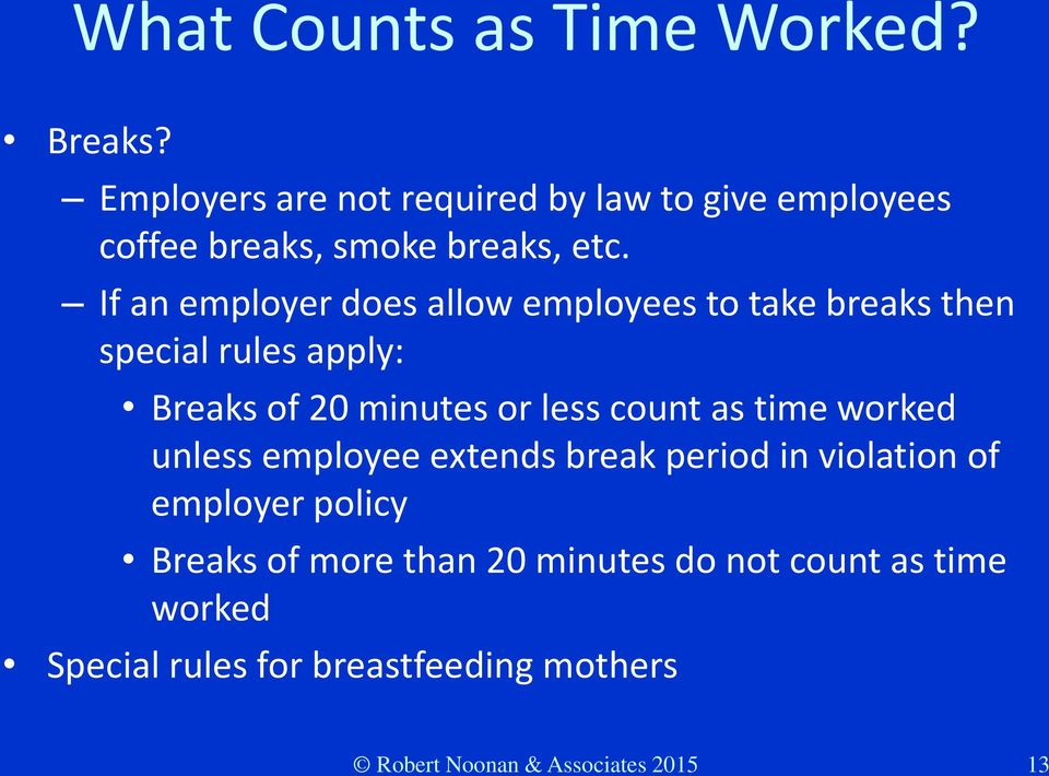 If an employer does allow employees to take breaks then special rules apply: Breaks of 20 minutes or less count