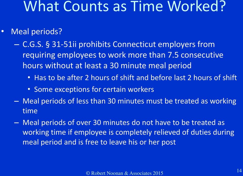 for certain workers Meal periods of less than 30 minutes must be treated as working time Meal periods of over 30 minutes do not have to be