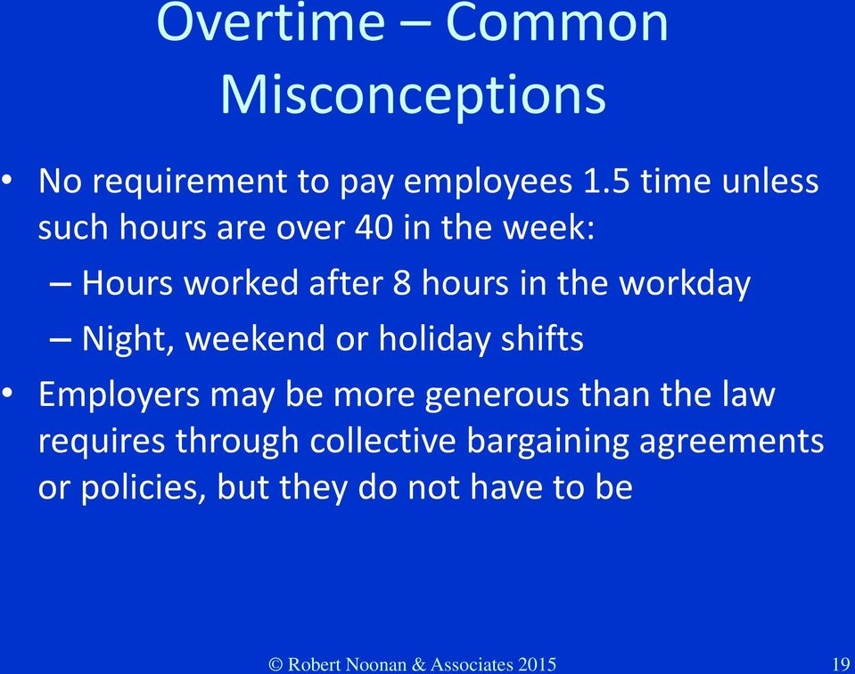 workday Night, weekend or holiday shifts Employers may be more generous than the law