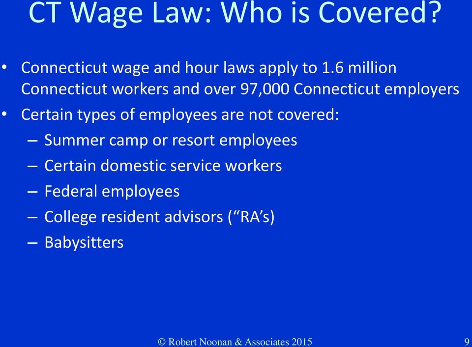 employees are not covered: Summer camp or resort employees Certain domestic service