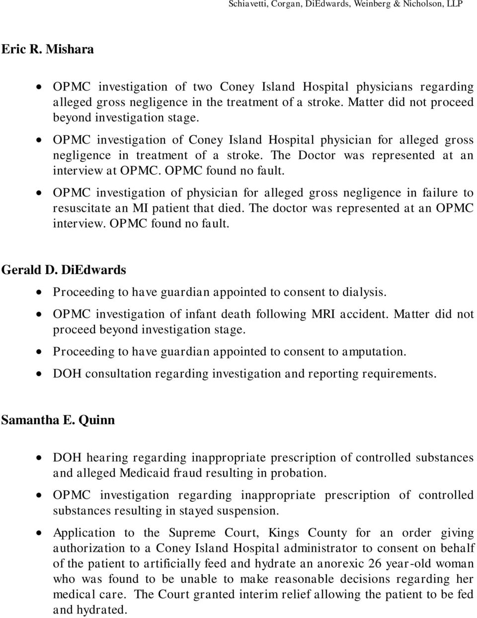 OPMC investigation of physician for alleged gross negligence in failure to resuscitate an MI patient that died. The doctor was represented at an OPMC interview. OPMC found no fault. Gerald D.