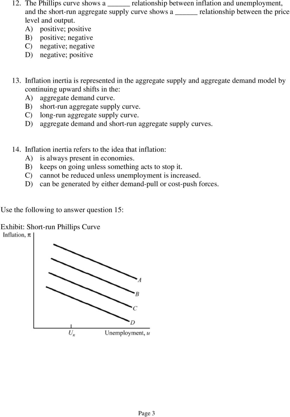 Inflation inertia is represented in the aggregate supply and aggregate demand model by continuing upward shifts in the: A) aggregate demand curve. B) short-run aggregate supply curve.