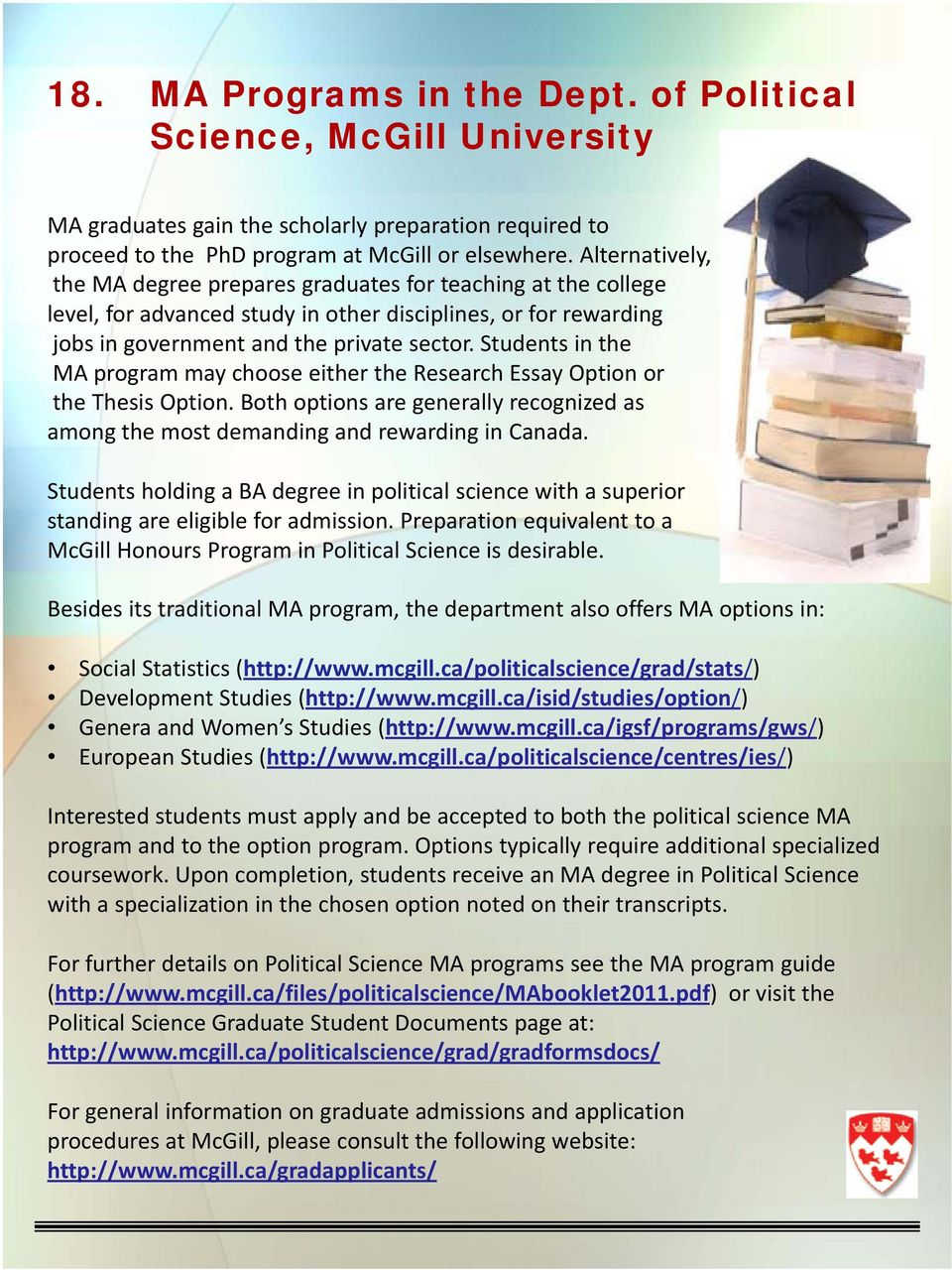 Students in the MA program may choose either the Research Essay Option or the Thesis Option. Both options are generally recognized as among the most demanding and rewarding in Canada.