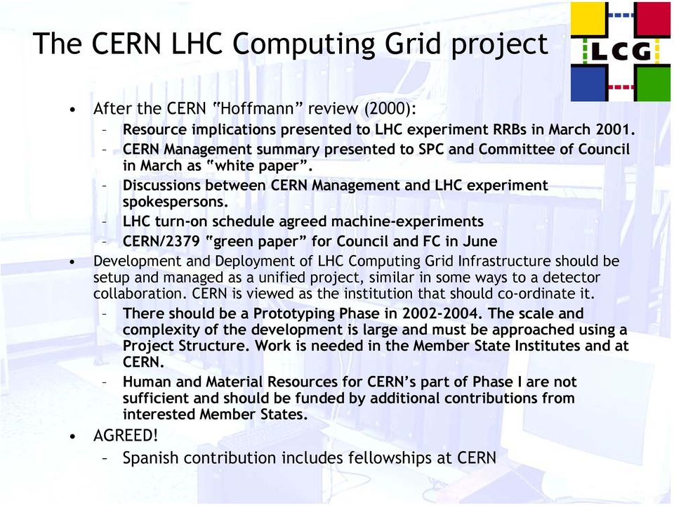 LHC turn-on schedule agreed machine-experiments CERN/2379 green paper for Council and FC in June Development and Deployment of LHC Computing Grid Infrastructure should be setup and managed as a