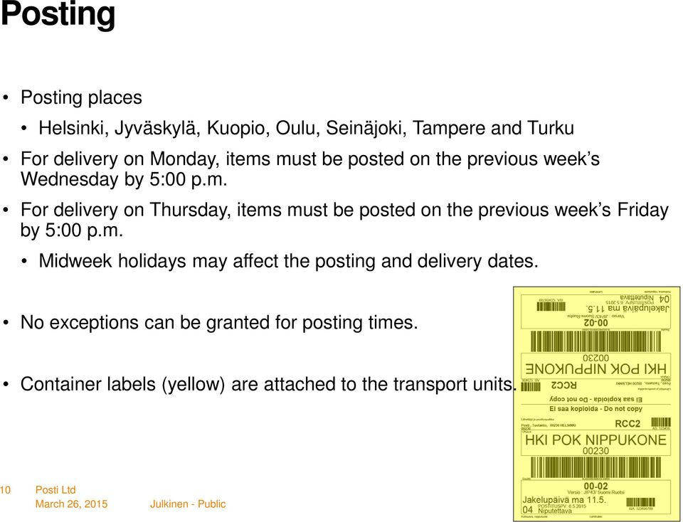 m. Midweek holidays may affect the posting and delivery dates. No exceptions can be granted for posting times.