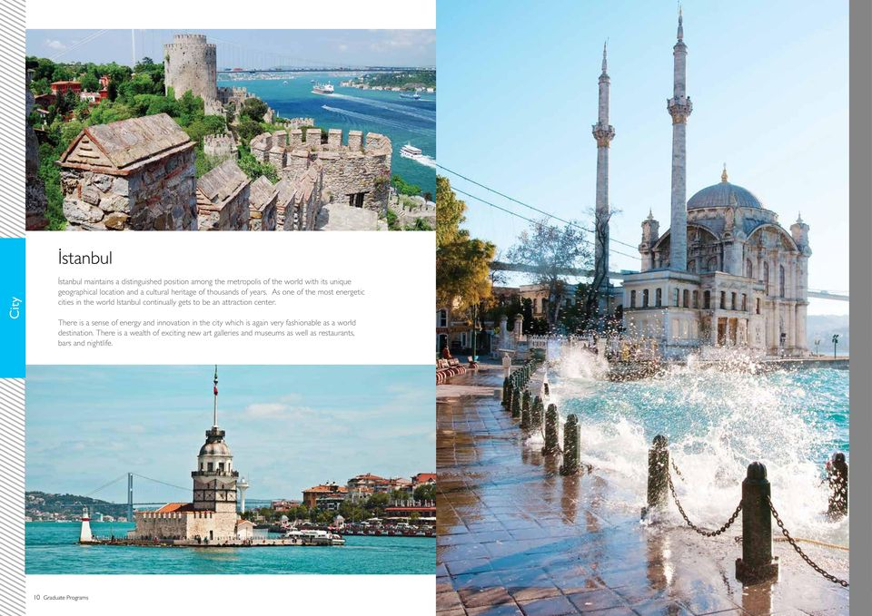 As one of the most energetic cities in the world Istanbul continually gets to be an attraction center.