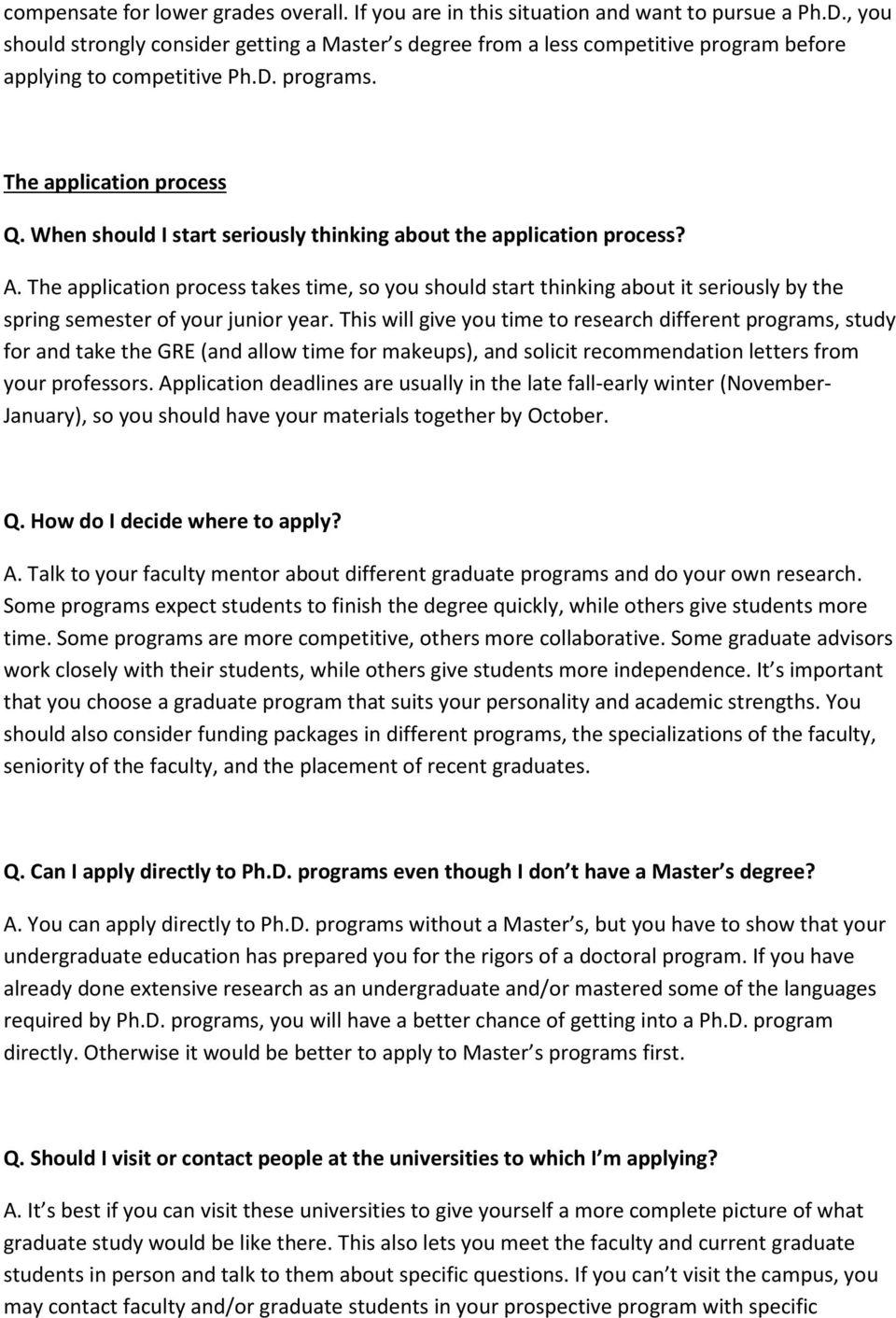 When should I start seriously thinking about the application process? A. The application process takes time, so you should start thinking about it seriously by the spring semester of your junior year.