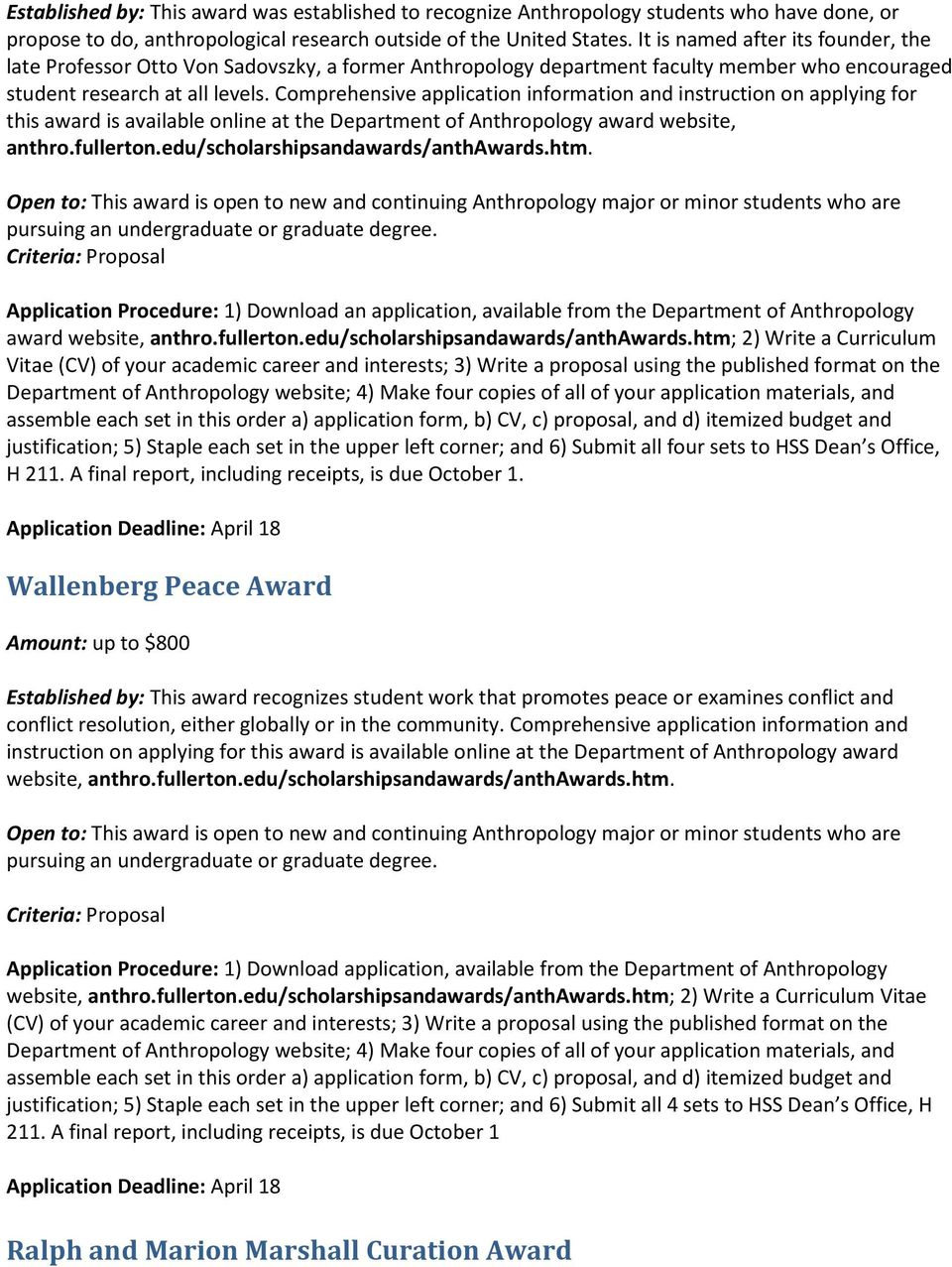Comprehensive application information and instruction on applying for this award is available online at the Department of Anthropology award website, anthro.fullerton.