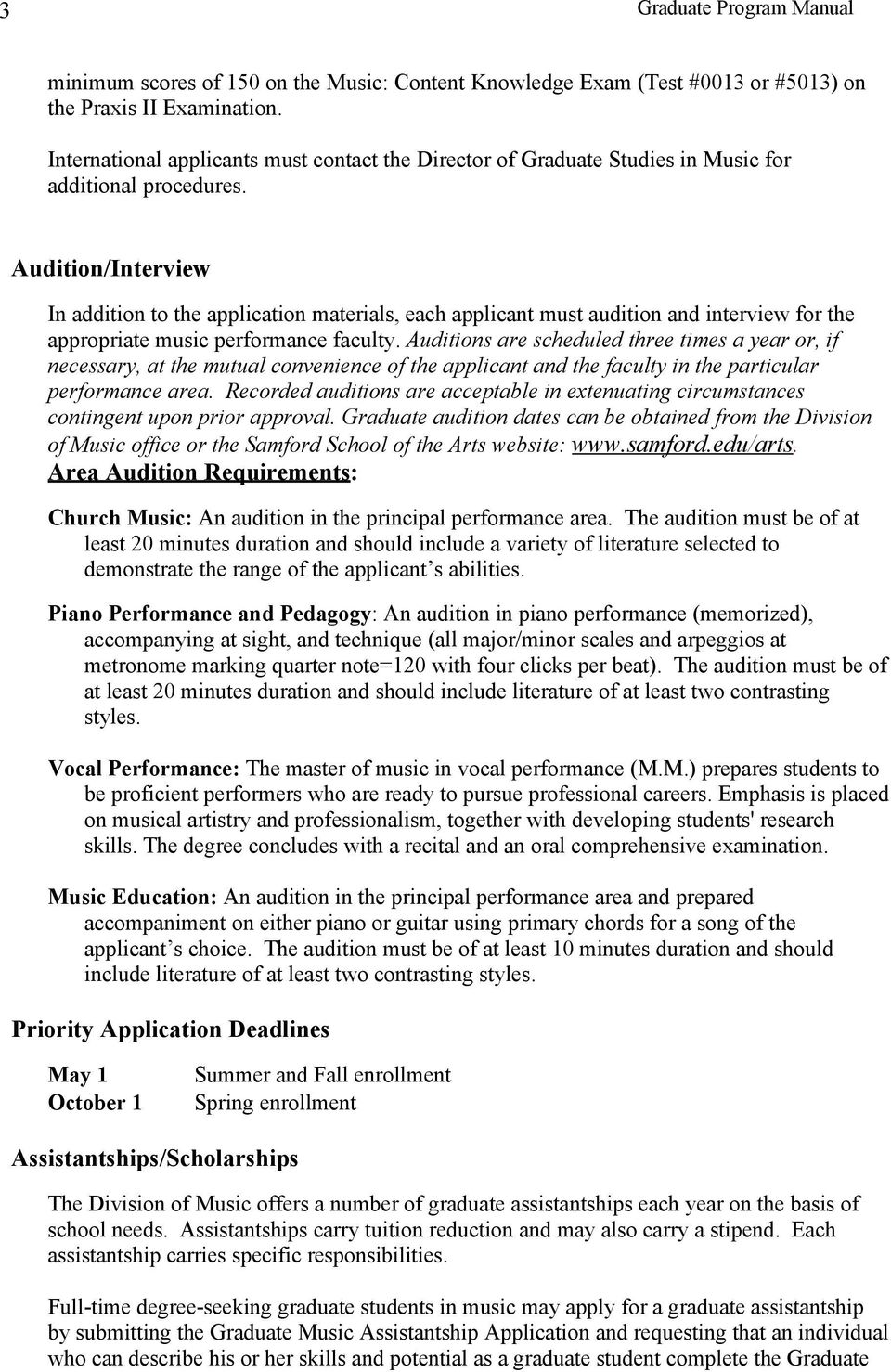 Audition/Interview In addition to the application materials, each applicant must audition and interview for the appropriate music performance faculty.