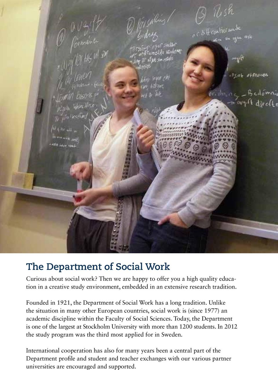 Founded in 1921, the Department of Social Work has a long tradition.