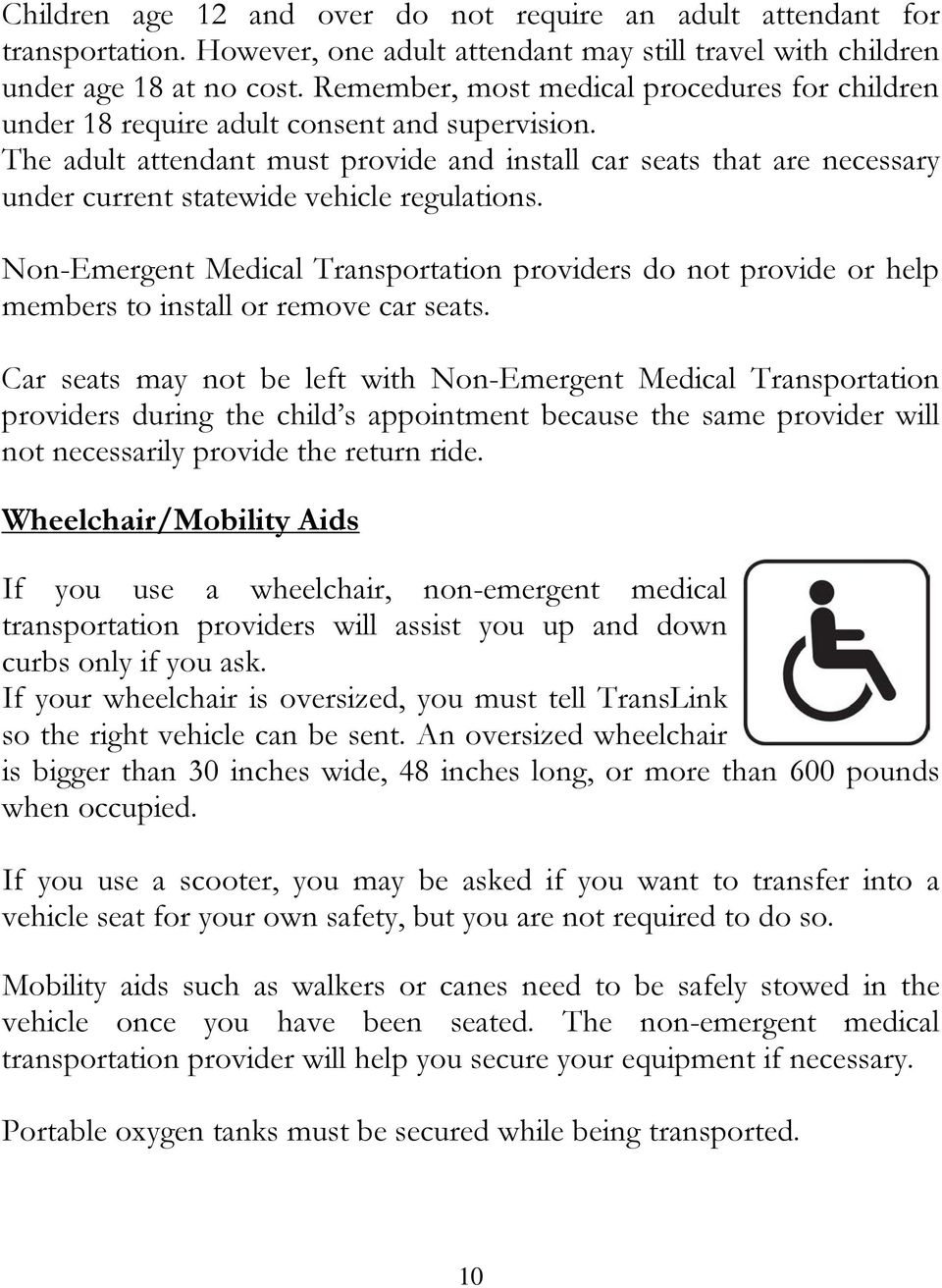 The adult attendant must provide and install car seats that are necessary under current statewide vehicle regulations.