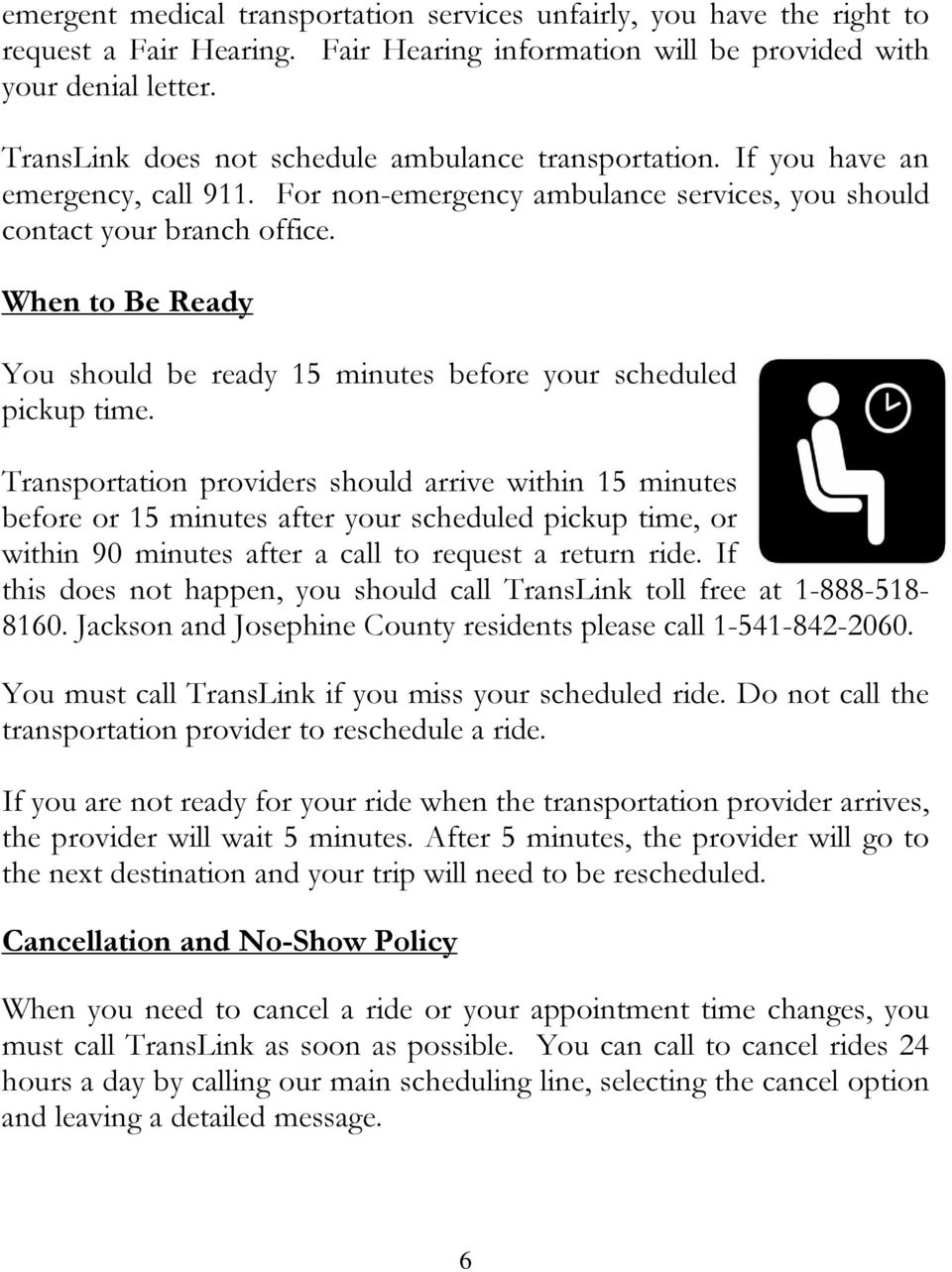 When to Be Ready You should be ready 15 minutes before your scheduled pickup time.