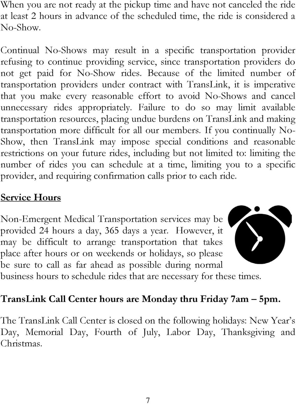 Because of the limited number of transportation providers under contract with TransLink, it is imperative that you make every reasonable effort to avoid No-Shows and cancel unnecessary rides