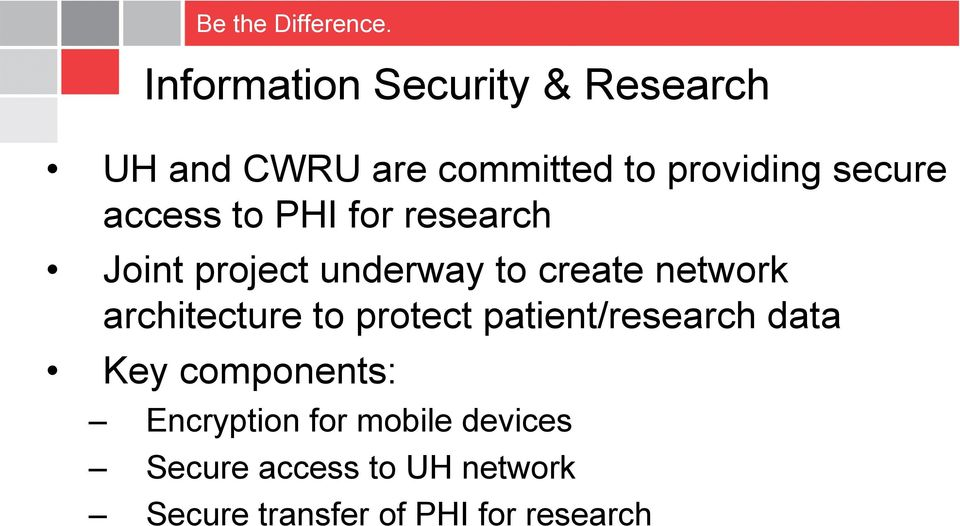 architecture to protect patient/research data Key components: Encryption