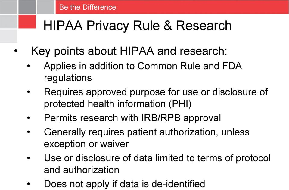 Permits research with IRB/RPB approval Generally requires patient authorization, unless exception or