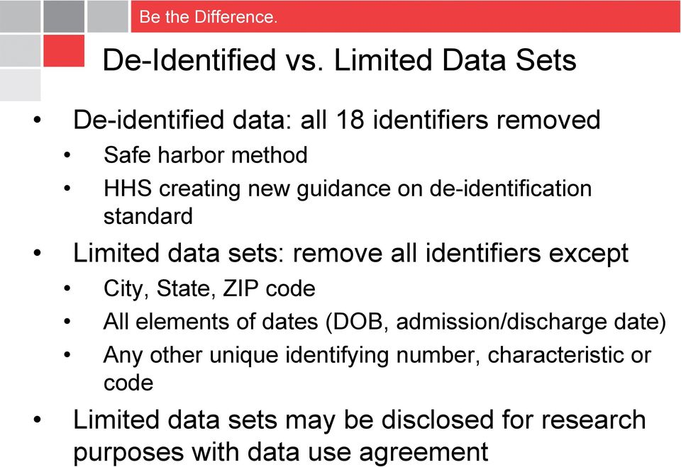 guidance on de-identification standard Limited data sets: remove all identifiers except City, State, ZIP