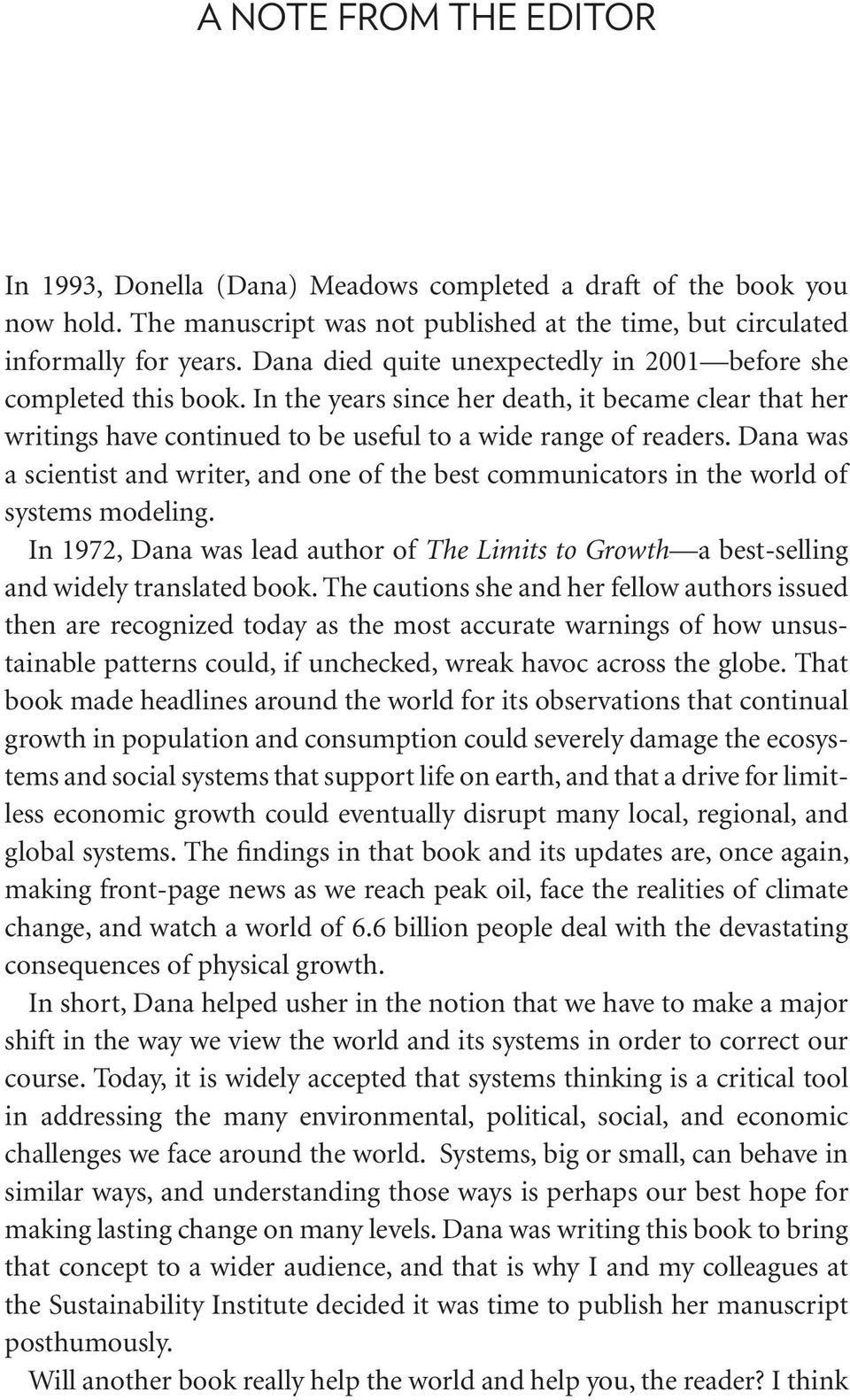 Dana was a scientist and writer, and one of the best communicators in the world of systems modeling. In 1972, Dana was lead author of The Limits to Growth a best-selling and widely translated book.