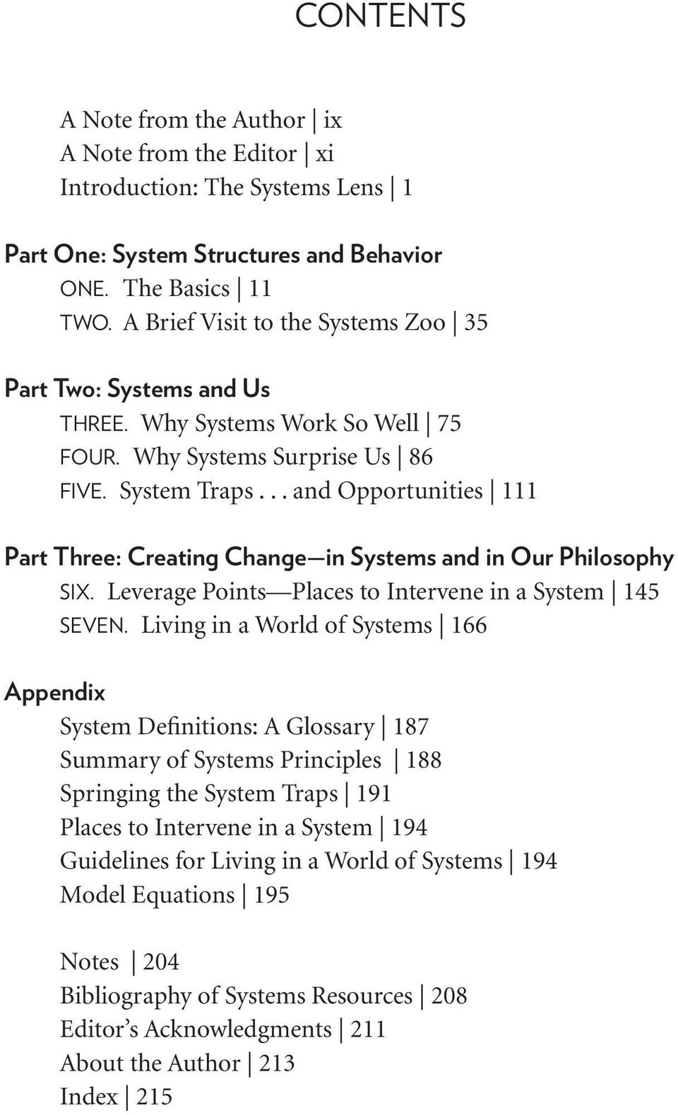 .. and Opportunities 111 Part Three: Creating Change in Systems and in Our Philosophy SIX. Leverage Points Places to Intervene in a System 145 SEVEN.