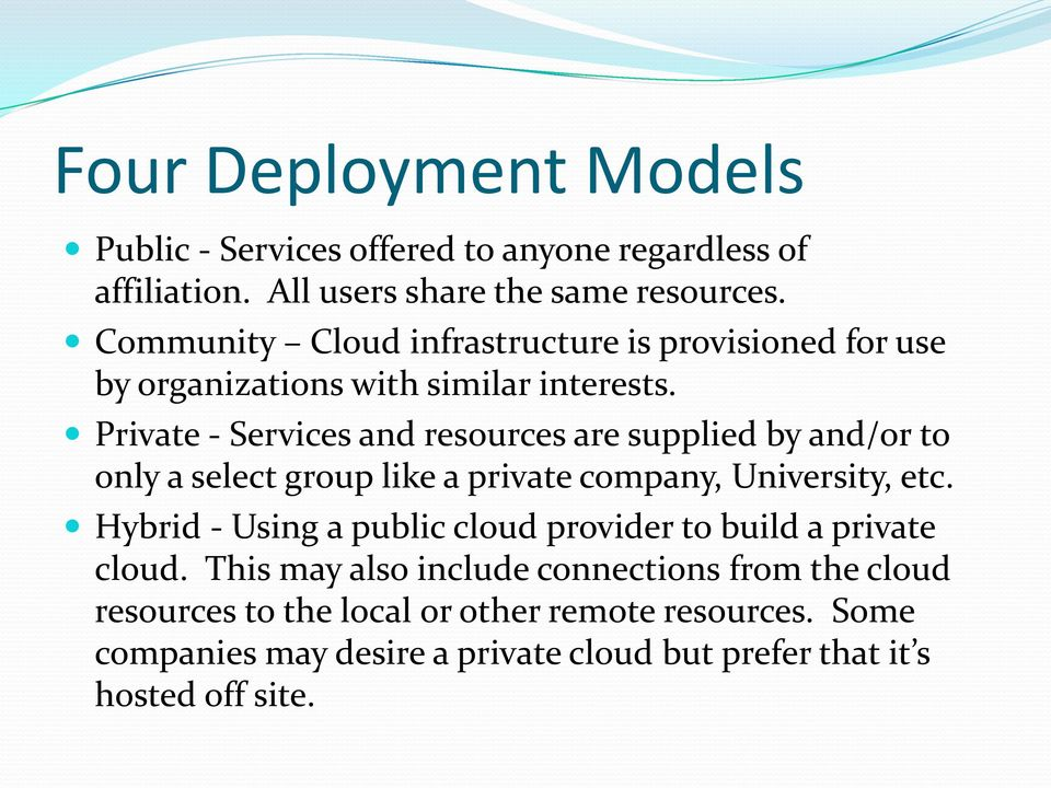 Private - Services and resources are supplied by and/or to only a select group like a private company, University, etc.