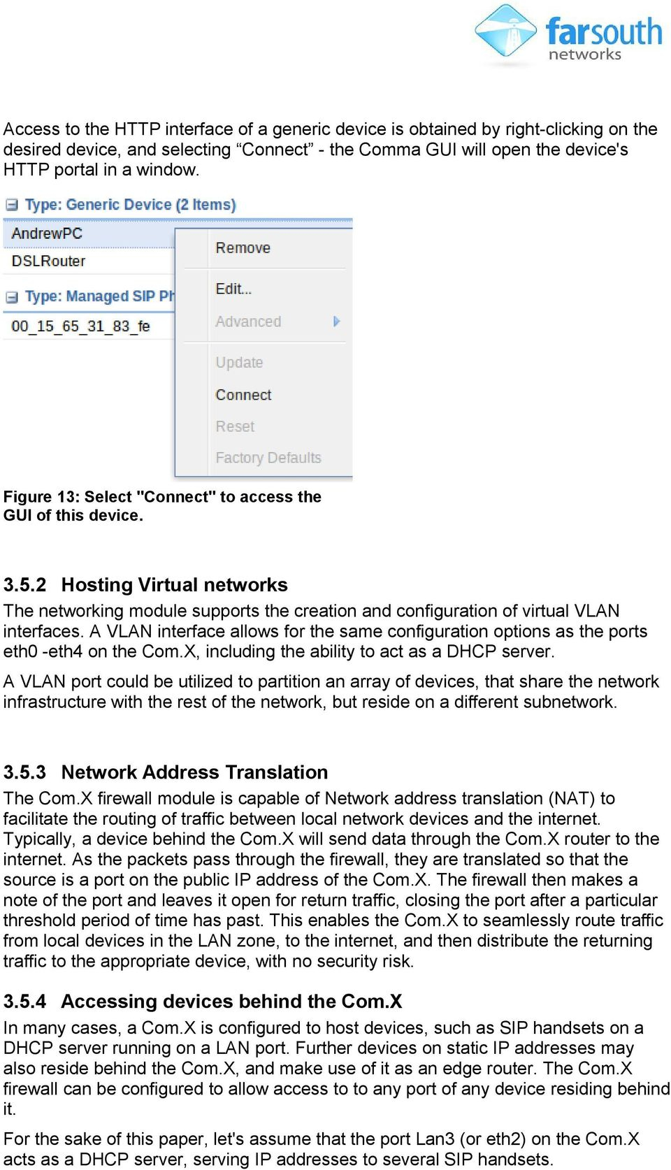 A VLAN interface allows for the same configuration options as the ports eth0 -eth4 on the Com.X, including the ability to act as a DHCP server.