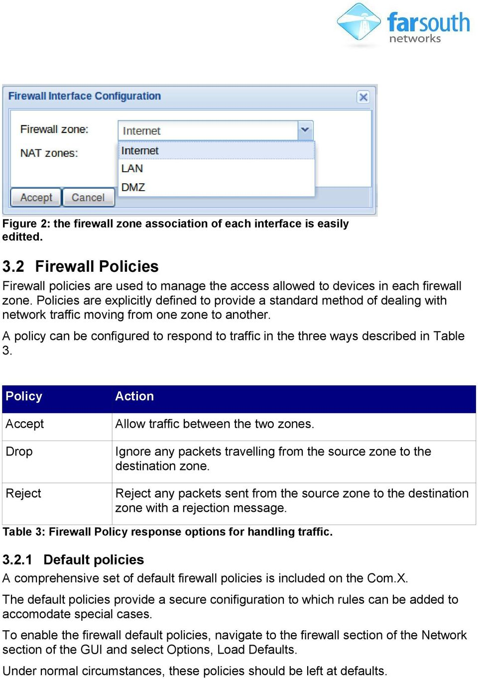 A policy can be configured to respond to traffic in the three ways described in Table 3. Policy Accept Drop Reject Action Allow traffic between the two zones.